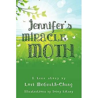 Jennifer's Miracle Moth by Lori McGrath-Chang - 9781622302338 Book