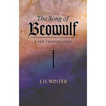 The Song of  BEOWULF - A New Transcreation by The Song of  BEOWULF - A