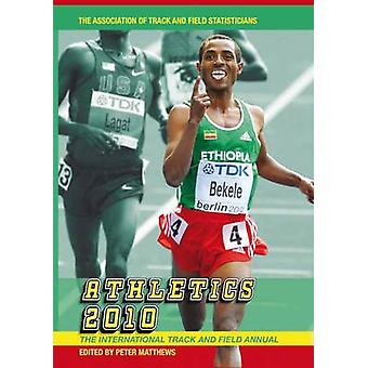 Athletics 2010 - The International Track and Field Annual by Peter Mat