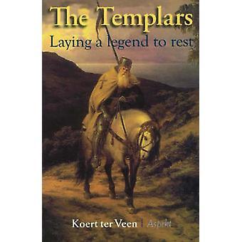 Templars - Laying a Legend to Rest by Koert ter Veen - 9789059113749 B
