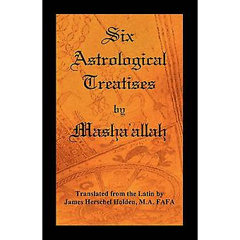 Six Astrological Treatises by Mashaallah by Mashaallah