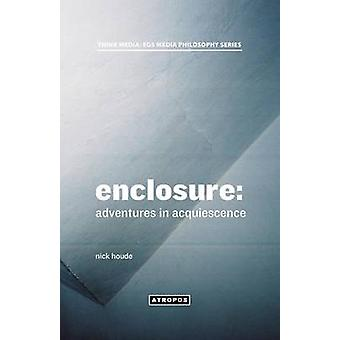 Enclosure Adventures in Acquiescence by Houde & Nick