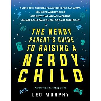 Nerdy Parents Guide to Raising a Nerdy Child by Sourcebooks