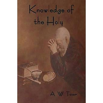 Knowledge of the Holy by Tozer & A. W.
