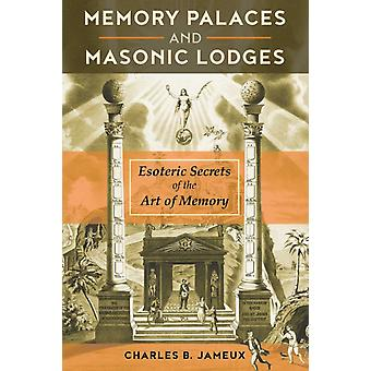 Memory Palaces and Masonic Lodges by Charles B Jameux