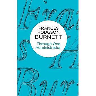 Through One Administration by Burnett & Frances Hodgson