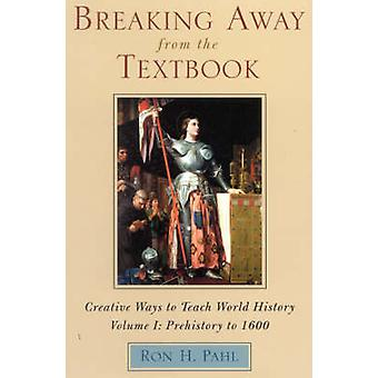 Breaking Away from the Textbook Creative Ways to Teach World History by Pahl & Ron H.