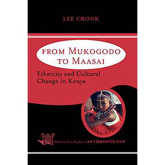 From Mukogodo to Maasai  Ethnicity and Cultural Change In Kenya by Lee Cronk