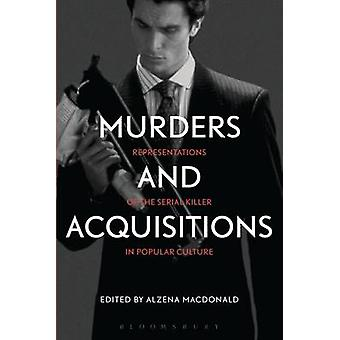 Murders and Acquisitions Representations of the Serial Killer in Popular Culture by MacDonald & Alzena