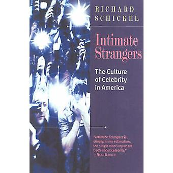 Intimate Strangers The Culture of Celebrity in America by Schickel & Richard