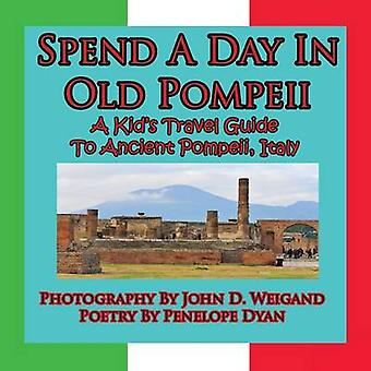 Spend A Day In Old Pompeii A Kids Travel Guide To Ancient Pompeii Italy by Weigand & John D