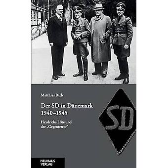 Der SD in Dnemark 19401945Heydrichs Elite und der Gegenterror by Bath & Matthias