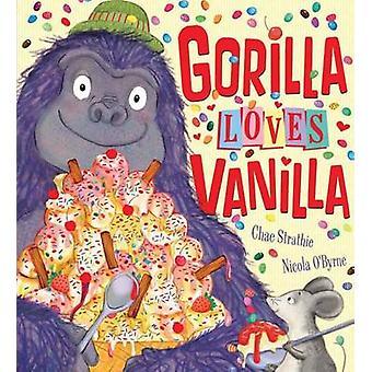 Gorilla Loves Vanilla by Chae Strathie - Nicola O'Byrne - 97807641685