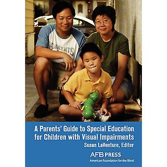 A Parents Guide to Special Education for Children with Visual Impairments by Laventure & Susan