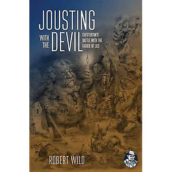 Jousting with the Devil Chestertons Battle with the Father of Lies by Wild & Robert A