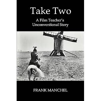 TAKE TWO A Film Teachers Unconventional Story by Manchel & Frank