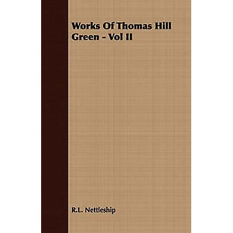 Works Of Thomas Hill Green  Vol II by Nettleship & R.L.