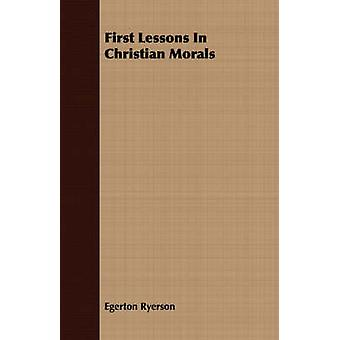 First Lessons In Christian Morals by Ryerson & Egerton