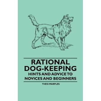 Rational DogKeeping  Hints And Advice To Novices And Beginners by Marples & Theo
