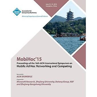 MobiHoc 15 16th ACM International Symposium on Mobile Ad Hoc Networking and Computing by MobiHoc 15 Conference Committee