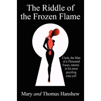 The Riddle of the Frozen Flame by Hanshew & Thomas W.