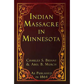 Indian Massacre in Minnesota by Bryant & Charles S.