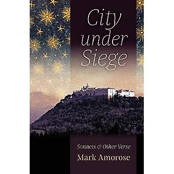 City under Siege Sonnets and Other Verse by Amorose & Mark