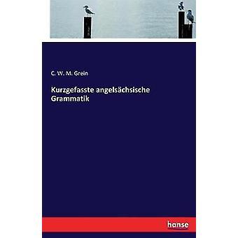 Kurzgefasste angelschsische Grammatik by Grein & C. W. M.