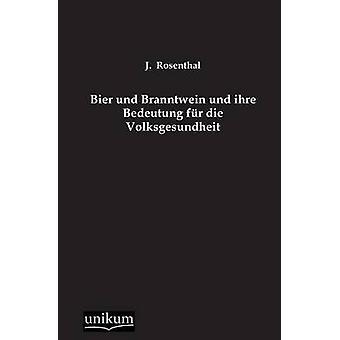 Bier und Branntwein und ihre Bedeutung fr die Volksgesundheit by Rosenthal & J.