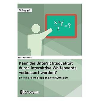 Kann die Unterrichtsqualitt durch interaktive Whiteboards verbessert werdenEine empirische Studie an einem Gymnasium by Westermann & Freya