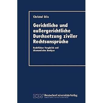 Gerichtliche Und Aussergerichtliche Durchsetzung Ziviler Rechtsanspruche Rechtlicher Vergleich Und Okonomische Analyse by Stix & Christel