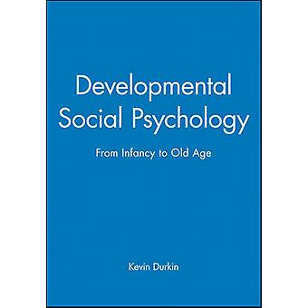 Developmental Social Psychology - From Infancy to Old Age by Kevin Dur