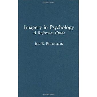 Imagery in Psychology - A Reference Guide (annotated edition) by Jon E