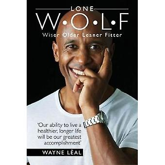LONE W*O*L*F - Wiser Older Leaner Fitter by Wayne Leal - 9780995483491
