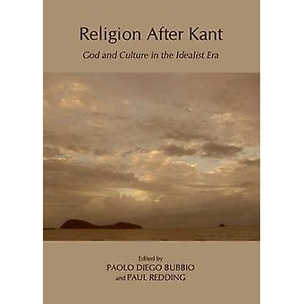 Religion After Kant - God and Culture in the Idealist Era (1st Unabrid