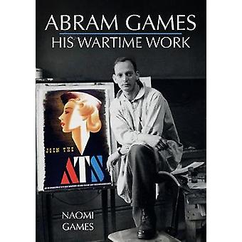 Abram Games - His Wartime Work by Naomi Games - 9781445692456 Book