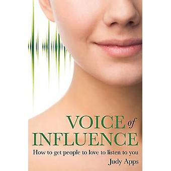 Voice of Influence - How to Get People to Love to Listen to You par Jud