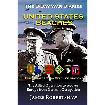 The D Day War Diaries - United States Beaches - D Day Books by James R