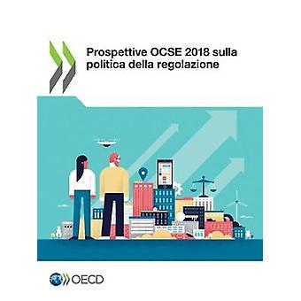 Prospettive Ocse 2018 Sulla Politica Della Regolazione by Oecd - 9789