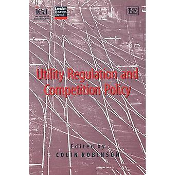 Utility Regulation and Competition Policy by Colin Robinson - 9780255