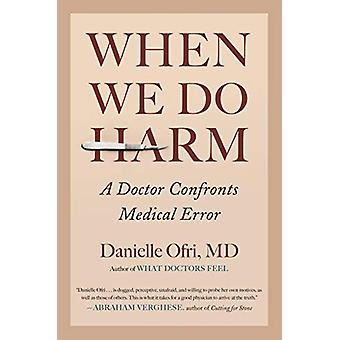 When We Do Harm - A Doctor Confronts Medical Error by Danielle Ofri -