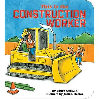 This Is The Construction Worker by Laura Godwin - 9781368046930 Book