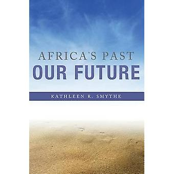 Africa's Past - Our Future by Kathleen R. Smythe - 9780253016478 Book