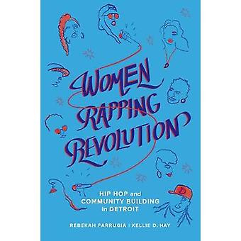 Women Rapping Revolution - Hip Hop and Community Building in Detroit b