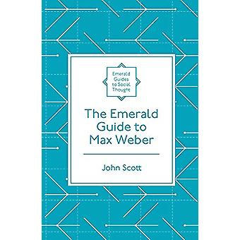 The Emerald Guide to Max Weber by John Scott - 9781787691926 Book