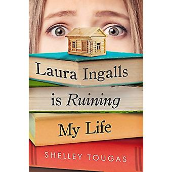 Laura Ingalls is Ruining My Life by Shelley Tougas - 9781250308771 Bo