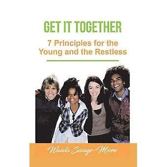 Get it Together 7 Principles for the Young and the Restless by SavageMoore & Wanda