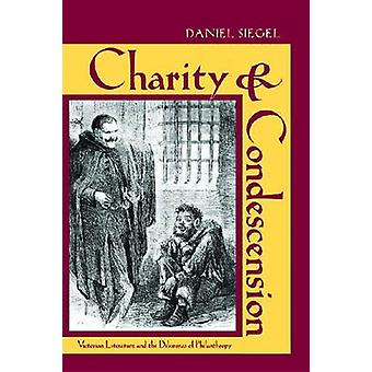 Charity and Condescension - Victorian Literature and the Dilemmas of P