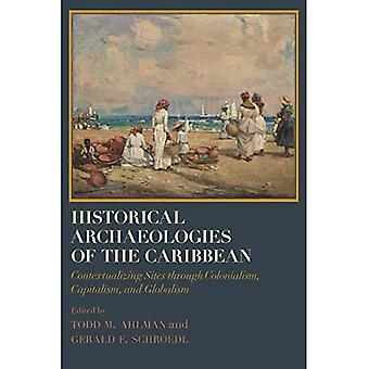 Historical Archaeologies of the Caribbean: Contextualizing Sites through Colonialism, Capitalism, and Globalism (Caribbean Archaeology and Ethnohistory)