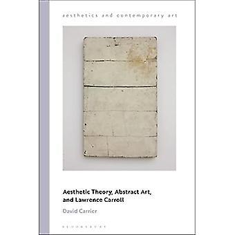 Esthetische theorie, abstracte kunst, en Lawrence Carroll (esthetiek en hedendaagse kunst)
